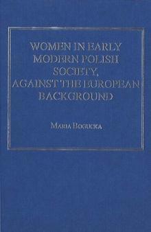Maria Bogucka, 'Women in Early Modern Polish Society Against the European Background' (Aldershot, Ashgate 2004)