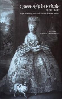 Clarissa Campbell Orr, 'Queenship in Britain 1660-1837. Royal patronage, court culture and dynastic politics'