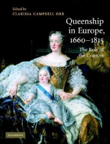 Clarissa Campbell Orr, 'Queenship in Europe 1660-1815. The Role of the Consort'