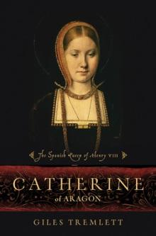 Giles Tremlett, 'Catherine of Aragon: Henry VIII's Spanish Queen'