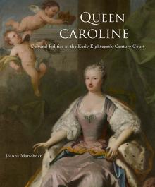 Joanna Marschner, Queen Caroline: Cultural Politics at the Early Eighteenth-Century Court